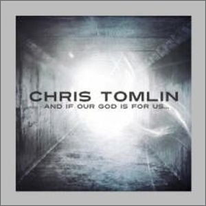 CD AND IF OUR GOD IS FOR US/CHRIS TOMLIN
