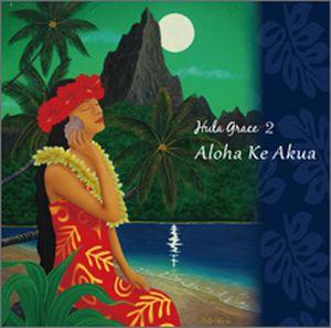 CD Hula Grace 2 Aloha Ke Akua  Aloha Ke Akua アロハ・ケ・アクア